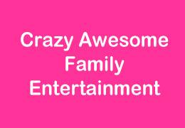 Crazy Awesome Family Entertainment